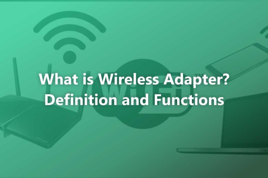 What is Wireless Adapter Definition and Functions