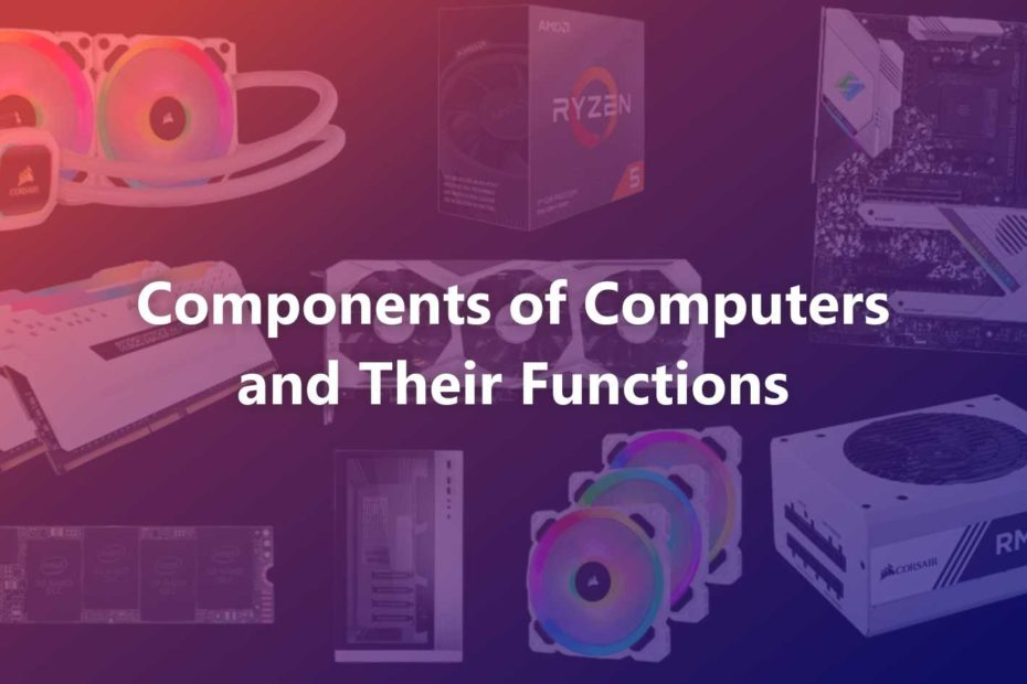 Main Components of Computers and Their Functions